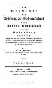 Die geschichte der erfindung der buchdruckerkunst durch Johann Gensfleisch genannt Gutenberg, zu Mainz, pragmatisch aus den quellen bearbeitet, mitn mehr als dritthalb hundert noch ungedruckten urkunden, welche die genealogie Gutenberg's, Fust's und Schöffer in ein neues licht stellen: Band 2