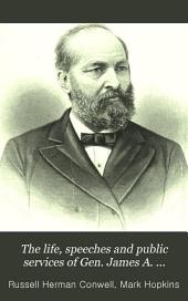 The Life, Speeches and Public Services of Gen. James A. Garfield of Ohio