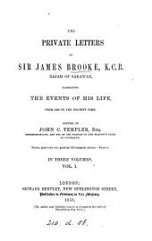 The Private Letters of Sir James Brooke, K.C.B., Rajah of Sarawak: Narrating the Events of His Life, from 1838 to the Present Time, Volume 1