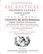 Scriptores rei rusticae veteres latini : Cato, Varro, Columella, Palladius quibus nunc accedit Vegetius De mulo-medicina et Gargilii Martialis fragmentum: Volume 2