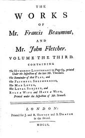 The Works: In Ten Volumes : Collated with Alle the Former Editions, and Corrected. ¬The Humorous Lieutenant. The Faithful Sheperdess. The Mad Lover. The Loyal Subject. Rule a Wife and Have a Wife, Volume 3
