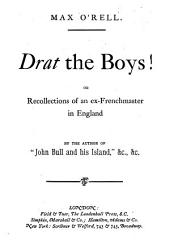 Drat the boys! Or, Recollections of an ex-French master in England, by the author of 'John Bull and his island'.