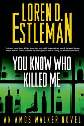 You Know Who Killed Me: An Amos Walker Novel