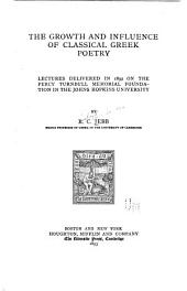 The Growth and Influence of Classical Greek Poetry: Lectures Delivered in 1892 on the Percy Turnbull Memorial Foundation in the Johns Hopkins University