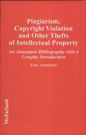 Plagiarism, Copyright Violation, and Other Thefts of Intellectual Property: An Annotated Bibliography with a Lengthy Introduction