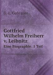 Gottfried Wilhelm, Freiherr v. Leibnitz: Eine Biographie, Band 1