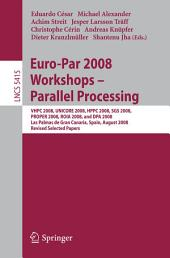 Euro-Par 2008 Workshops - Parallel Processing: VHPC 2008, UNICORE 2008, HPPC 2008, SGS 2008, PROPER 2008, ROIA 2008, and DPA 2008, Las Palmas de Gran Canaria, Spain, August 25-26, 2008, Revised Selected Papers