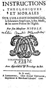 Instructions théologiques et morales sur l'oraison dominicale, la salutation angélique, la sainte messe et les autres prières de l'église