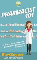 Pharmacist 101  101 Tips to Start  Grow  and Succeed as a Pharmacist From A to Z PDF