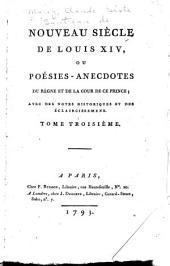 Nouveau siècle de Louis XIV, ou Poésies-anecdotes du règne et de la cour de ce prince: avec notes historiques et des éclairicissemens, Volume3