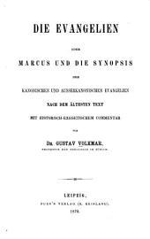 Die Evangelien: oder, Marcus und die synopsis der kanonischen und ausserkanonishcen Evangelien nach dem al̈testen text, mit historisch-exegetischem commentar