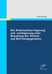 """Die Arbeitszeitverringerung und -verl""""ngerung unter Beachtung des Teilzeit- und Befristungsgesetzes"""