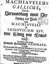 Machiavellus Gallicus: Das ist Verwandelung und Versetzung der Seele des Machiavelli in Ludovicum XIV. dem König von Frankreich, vorgestellet durch hundert polit. frantzös. axiomata