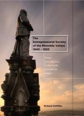 The Entrepreneurial Society of the Rhondda Valleys, 1840-1920: Power and Influence in the Porth-Pontypridd Region
