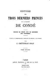 Histoire des trois derniers princes de la maison de Condé: Prince de Condé. Duc de Bourbon. Duc d'Enghien. D'après les correspondances originales et inédites de ces princes, Volume2