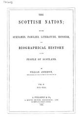 The Scottish Nation: Or the Surnames, Families, Literature, Honours, and Biographical History of the People of Scotland, Volume 2