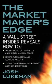 The Market Maker's Edge: A Wall Street Insider Reveals How to: Time Entry and Exit Points for Minimum Risk, Maximum Profit; Combine Fundamental and Technical Analysis; Control Your Trading Environment Every Day, Every Trade