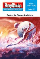 Perry Rhodan Paket 27  Die G  nger des Netzes PDF