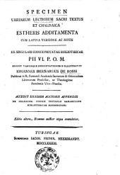 Specimen variarum lectionum Sacri Textus et Chaldaica Estheris additamenta cum Latina versione ac notis ... edidit variisque dissertationibus illustravit Iohannes Bernardus de Rossi ..