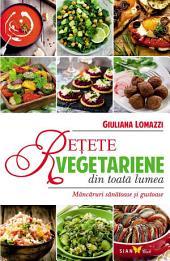 Rețete vegetariene din toată lumea. Mâncăruri sănătoase și gustoase