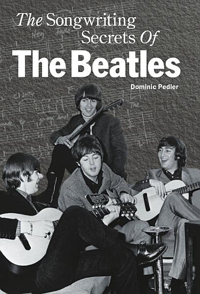 Download The Songwriting Secrets Of The Beatles Book