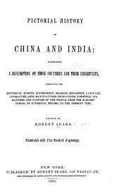 Pictorial History of China and India: Comprising a Description of Those Countries and Their Inhabitants from the Earliest Period of Authentic Record, to the Present Time