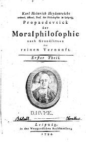 Propaedeutick der Moralphilosophie nach Grundsätzen der reinen Vernunft: Band 1