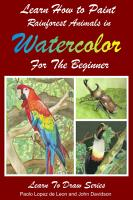 Learn How to Paint Rainforest Animals In Watercolor For The Beginner PDF