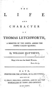 The life and character of Thomas Letchworth
