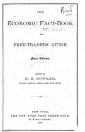 The Economic Fact-book and Free-traders' Guide