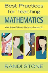 Best Practices for Teaching Mathematics: What Award-Winning Classroom Teachers Do