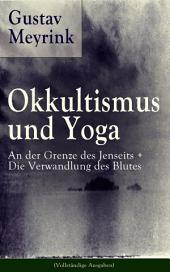 Okkultismus und Yoga: An der Grenze des Jenseits + Die Verwandlung des Blutes (Vollständige Ausgaben)