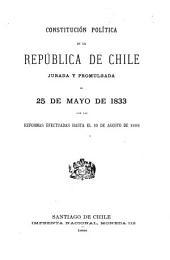 Constitución política de la república de Chile jurada y promulgada el 25 de mayo de 1833, con las reformas efectuadas hasta el 10 de agosto de 1888