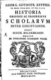 Historia originis ac progressus Scholarum inter Christianos: Acced. Joach. Hildebrandi oratio defundat Academiae Iuliae