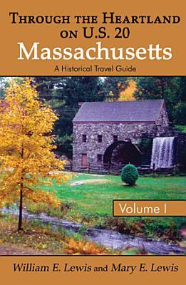Through the Heartland on U S  20  Massachusetts  Volume I  A Historical Travel Guide PDF