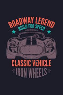 Roadway Legend Build for Speed Classic Vehicle Iron Wheels  Blank Lined Journal to Write in   Ruled Writing Notebook