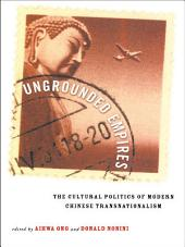 Ungrounded Empires: The Cultural Politics of Modern Chinese Transnationalism