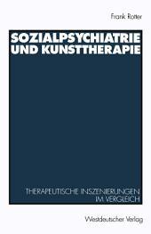 Sozialpsychiatrie und Kunsttherapie: Therapeutische Inszenierungen im Vergleich