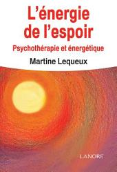 L'Energie de l'espoir: Psychothérapie et énergétique