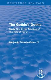 The Gothic's Gothic (Routledge Revivals): Study Aids to the Tradition of The Tale of Terror