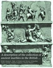 A description of the collection of ancient marbles in the British museum: with engravings...