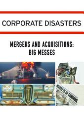Corporate Disasters:: Mergers and Acquisitions: Big Messes