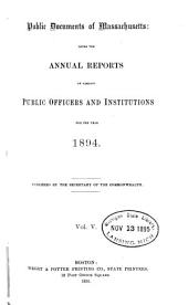 Public Documents of Massachusetts: Being the Annual Reports of Various Public Officers and Institutions ..., Volume 5