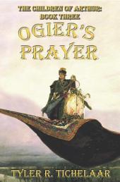 Ogier's Prayer: The Children of Arthur, Book Three