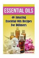 Essential Oils 40 Amazing Essential Oil Recipes for Diffusers