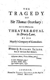 The Tragedy of Sir Thomas Overbury [in Five Acts and in Verse].