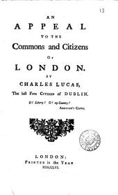 An Appeal to the Commons and Citizens of London: By Charles Lucas, the Last Free Citizen of Dublin, Volume 13