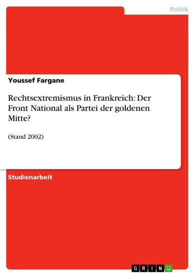 Rechtsextremismus in Frankreich  Der Front National als Partei der goldenen Mitte  PDF