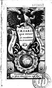 C. Iulii Caesaris quae extant ex emendatione Jos. Scaligeri