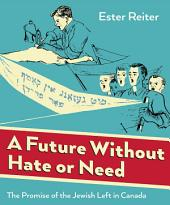 A Future Without Hate or Need: The Promise of the Jewish Left in Canada